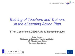 Training of Teachers and Trainers  in the eLearning Action Plan  TTnet Conference,CEDEFOP, 13 December 2001  Brian Holme