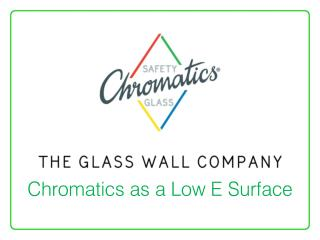 Chromatics as a Low E Surface
