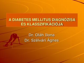 A DIABETES MELLITUS DIAGN ZISA  S KLASSZIFIK CI JA