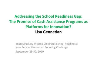 Addressing the School Readiness Gap: The Promise of Cash Assistance Programs as Platforms for Innovation Lisa Gennetian