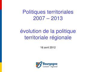 Politiques territoriales 2007   2013   volution de la politique territoriale r gionale