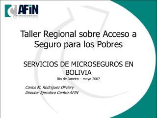 Taller Regional sobre Acceso a Seguro para los Pobres  SERVICIOS DE MICROSEGUROS EN BOLIVIA Rio de Janeiro   mayo 2007