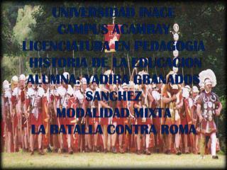 UNIVERSIDAD INACE CAMPUS ACAMBAY LICENCIATURA EN PEDAGOGIA  HISTORIA DE LA EDUCACION ALUMNA: YADIRA GRANADOS SANCHEZ MOD