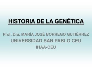 HISTORIA DE LA GEN TICA  Prof. Dra. MAR A JOS  BORREGO GUTI RREZ UNIVERSIDAD SAN PABLO CEU IHAA-CEU