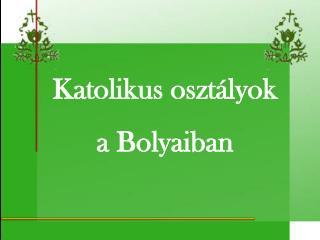 Katolikus oszt lyok a Bolyaiban