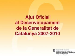 Ajut Oficial  al Desenvolupament  de la Generalitat de Catalunya 2007-2010