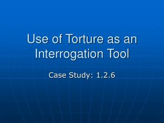 use of torture as an interrogation tool