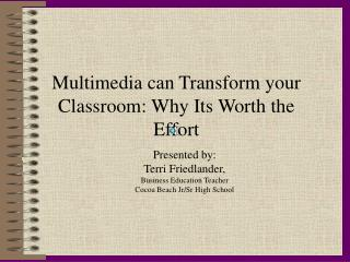 Multimedia can Transform your Classroom: Why Its Worth the Effort