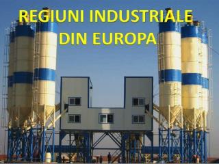 REGIUNI INDUSTRIALE  DIN EUROPA