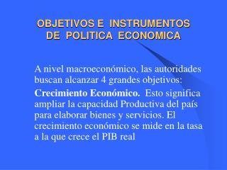 OBJETIVOS E  INSTRUMENTOS  DE  POLITICA  ECONOMICA