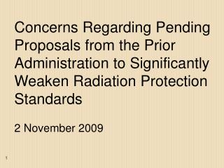 concerns regarding pending proposals from the prior administration to significantly weaken radiation protection standard