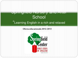 Springfield Nursery and After School  Learning English in a rich and relaxed environment