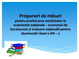 Propuneri de masuri  pentru ameliorarea rezultatelor la examenele nationale   examenul de bacalaureat si evaluare nation