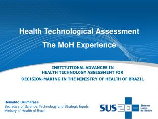 INSTITUTIONAL ADVANCES IN  HEALTH TECHNOLOGY ASSESSMENT FOR  DECISION-MAKING IN THE MINISTRY OF HEALTH OF BRAZIL