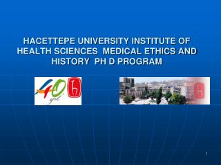 HACETTEPE UNIVERSITY INSTITUTE OF HEALTH SCIENCES  MEDICAL ETHICS AND HISTORY  PH D PROGRAM
