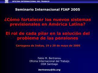 Seminario Internacional FIAP 2005    C mo fortalecer los nuevos sistemas previsionales en Am rica Latina  El rol de cada