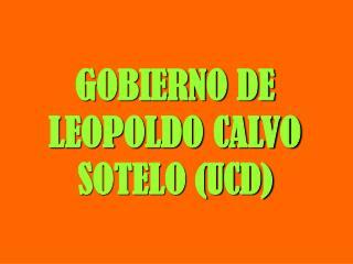 GOBIERNO DE LEOPOLDO CALVO SOTELO UCD