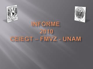 INFORME  2010 CEIEGT   FMVZ - UNAM