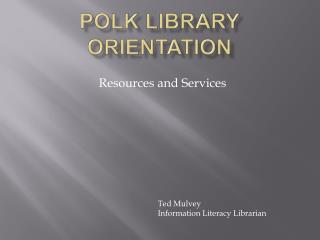 Polk Library Orientation