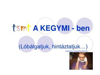 A KEGYMI - ben