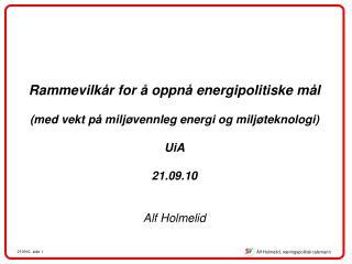 Rammevilk r for   oppn  energipolitiske m l  med vekt p  milj vennleg energi og milj teknologi  UiA  21.09.10    Alf Hol