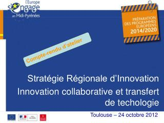 Strat gie R gionale d Innovation   Innovation collaborative et transfert de techologie XX octobre 2012