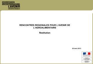 RENCONTRES REGIONALES POUR L AVENIR DE L AGROALIMENTAIRE  Restitution