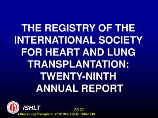 THE REGISTRY OF THE INTERNATIONAL SOCIETY FOR HEART AND LUNG TRANSPLANTATION:  TWENTY-NINTH  ANNUAL REPORT