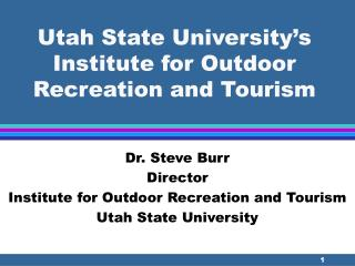 Utah State University s Institute for Outdoor Recreation and Tourism