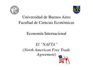 Universidad de Buenos Aires Facultad de Ciencias Econ micas  Econom a Internacional  El  NAFTA  North American Free Trad