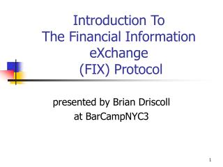 Introduction To  The Financial Information eXchange  FIX Protocol