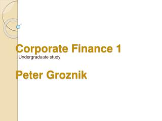 Corporate Finance 1  Peter Groznik