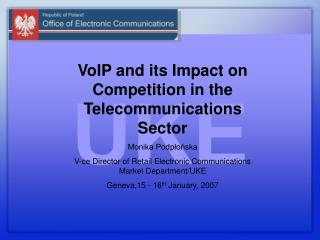 VoIP and its Impact on Competition in the Telecommunications Sector  Monika Podplonska  V-ce Director of Retail Electron