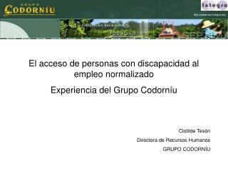 El acceso de personas con discapacidad al empleo normalizado Experiencia del Grupo Codorn u    Clotilde Tes n Directora