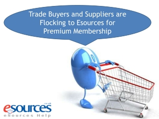 Trade Buyers and Suppliers are Flocking to Esources for Prem