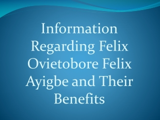 Information Regarding Felix Ovietobore Felix Ayigbe