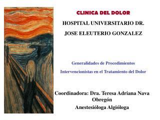 CLINICA DEL DOLOR HOSPITAL UNIVERSITARIO DR. JOSE ELEUTERIO GONZALEZ    Generalidades de Procedimientos Intervencionista