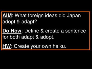 AIM: What foreign ideas did Japan adopt  adapt Do Now: Define  create a sentence for both adapt  adopt.   HW: Create you