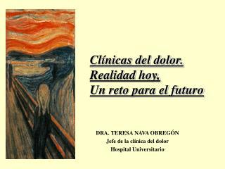 DRA. TERESA NAVA OBREG N Jefe de la cl nica del dolor  Hospital Universitario