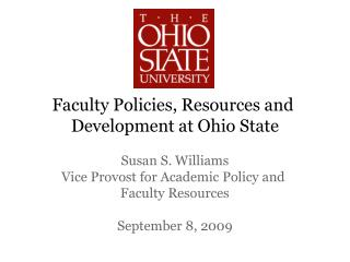 Faculty Policies, Resources and  Development at Ohio State  Susan S. Williams Vice Provost for Academic Policy and  Facu