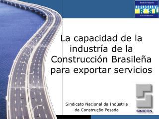 La capacidad de la industr a de la Construcci n Brasile a para exportar servicios
