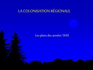 LA COLONISATION R GIONALE
