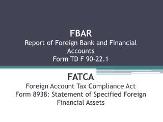 FBAR Report of Foreign Bank and Financial  Accounts Form TD F 90-22.1   FATCA Foreign Account Tax Compliance Act Form 89