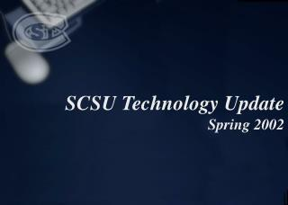 SCSU Technology Update                                 Spring 2002