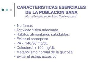CARACTERISTICAS ESENCIALES  DE LA POBLACION SANA  Carta Europea sobre Salud Cardiovascular