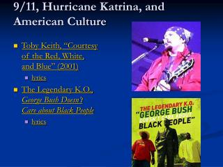 Toby Keith,  Courtesy of the Red, White, and Blue  2001 lyrics The Legendary K.O., George Bush Doesn t Care about Black