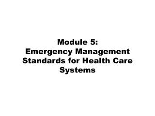 Module 5: Emergency Management Standards for Health Care Systems