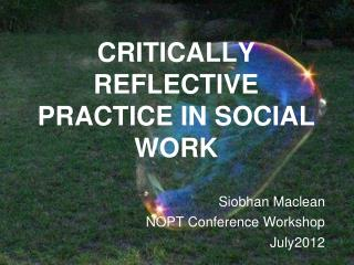 CRITICALLY REFLECTIVE PRACTICE IN SOCIAL WORK