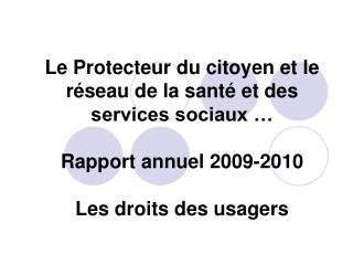 Le Protecteur du citoyen et le r seau de la sant  et des services sociaux    Rapport annuel 2009-2010  Les droits des us