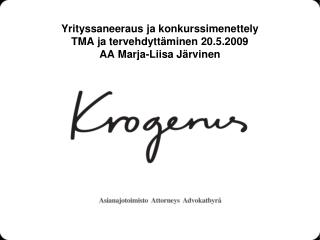 Yrityssaneeraus ja konkurssimenettely TMA ja tervehdytt minen 20.5.2009 AA Marja-Liisa J rvinen